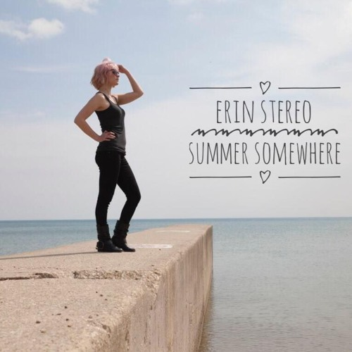 Erin Stereo Summer Somewhere