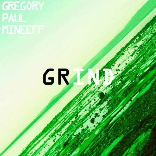 Gregory Paul Mineeff Grind, Electronic Music, Minimalist, Minimalisiam, Soundscapes