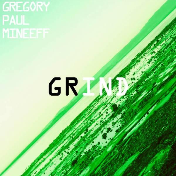 Gregory Paul Mineeff Grind, Electronic Music, Minimalist, Minimalisiam, Soundscapes